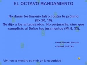 EL OCTAVO MANDAMIENTO No dars testimonio falso contra