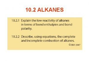 10 2 ALKANES Combustion of Alkanes The most
