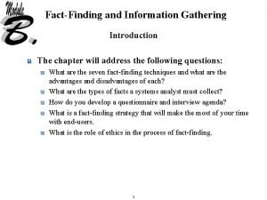 FactFinding and Information Gathering Introduction The chapter will