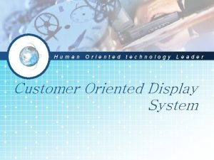 Human Oriented technology Leader Customer Oriented Display System