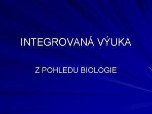 INTEGROVAN VUKA Z POHLEDU BIOLOGIE Integrovan vuka je