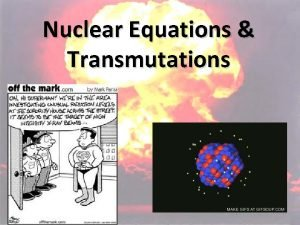 Nuclear Equations Transmutations Spontaneous Nuclear Reactions release of
