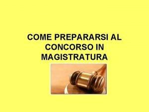 COME PREPARARSI AL CONCORSO IN MAGISTRATURA premessa Premesso