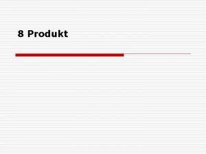 8 Produkt Produkt vrobek o o je zkladn