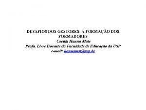 DESAFIOS DOS GESTORES A FORMAO DOS FORMADORES Cecilia
