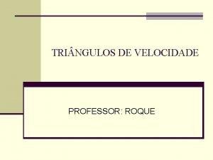 TRI NGULOS DE VELOCIDADE PROFESSOR ROQUE TRI NGULOS