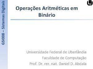 GSI 008 Sistemas Digitais Operaes Aritmticas em Binrio