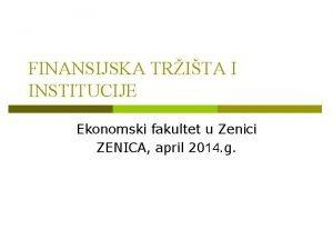 FINANSIJSKA TRITA I INSTITUCIJE Ekonomski fakultet u Zenici