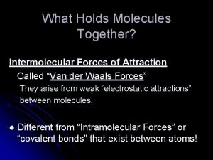 What Holds Molecules Together Intermolecular Forces of Attraction