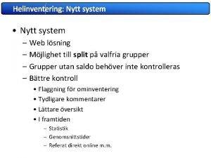 Helinventering Nytt system Nytt system Web lsning Mjlighet