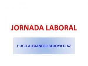 JORNADA LABORAL HUGO ALEXANDER BEDOYA DIAZ JORNADA DE