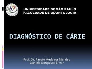 UNIVERSIDADE DE SO PAULO FACULDADE DE ODONTOLOGIA DIAGNSTICO
