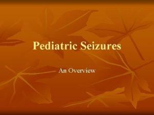 Pediatric Seizures An Overview Childhood Seizures n n