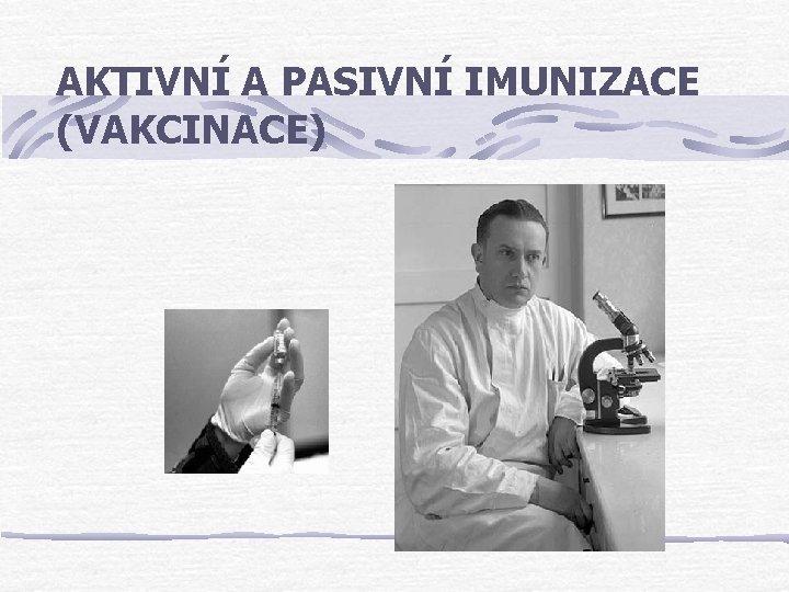 AKTIVN A PASIVN IMUNIZACE VAKCINACE Imunizace Pirozen Infekc