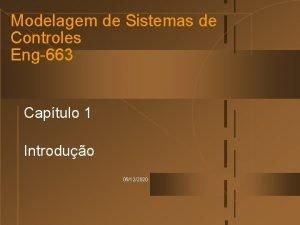 Modelagem de Sistemas de Controles Eng663 Captulo 1