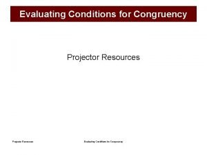 Evaluating Conditions for Congruency Projector Resources Evaluating Conditions