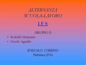 ALTERNANZA SCUOLALAVORO IFS GRUPPO D Rodolfo Momento Nicol