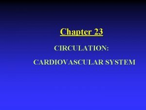 Chapter 23 CIRCULATION CARDIOVASCULAR SYSTEM Functions of Cardiovascular