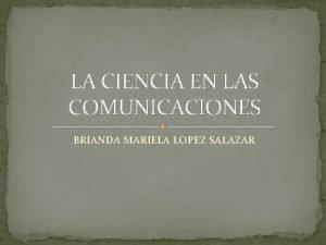 LA CIENCIA EN LAS COMUNICACIONES BRIANDA MARIELA LOPEZ
