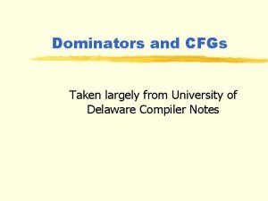 Dominators and CFGs Taken largely from University of