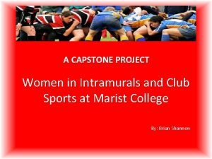 A CAPSTONE PROJECT Women in Intramurals and Club