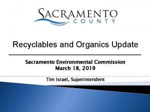 Recyclables and Organics Update Sacramento Environmental Commission March