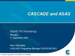 CASCADE and ASASTN Workshop Glasgow 11 September 2006