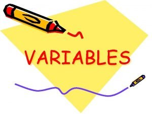 VARIABLES What is a variable A variable is