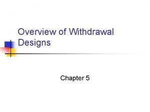 Overview of Withdrawal Designs Chapter 5 Withdrawal Designs