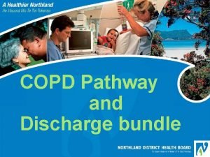 COPD Pathway and Discharge bundle Lets improve COPD
