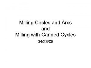 Milling Circles and Arcs and Milling with Canned
