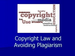 Copyright Law and Avoiding Plagiarism What is Copyright