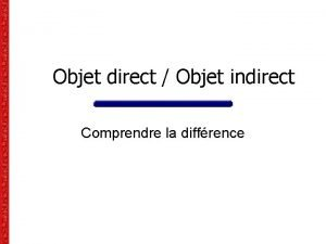 Objet direct Objet indirect Comprendre la diffrence Exemples