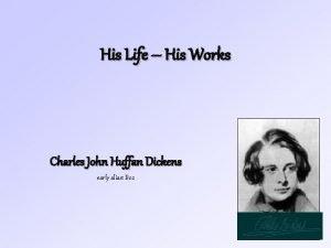 His Life His Works Charles John Huffan Dickens