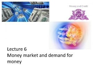 Money and Credit Lecture 6 Money market and