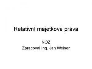 Relativn majetkov prva NOZ Zpracoval Ing Jan Weiser