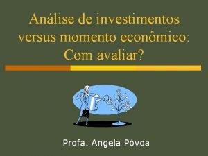 Anlise de investimentos versus momento econmico Com avaliar