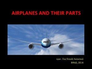 AIRPLANES AND THEIR PARTS npor Eva Slovk Kubalov