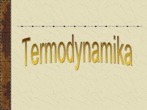 Termodynamika Gaz doskonay Procesy termodynamiczne Klasyczny gaz idealny