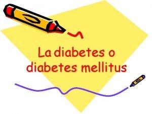 La diabetes o diabetes mellitus ndice 1 Definicin