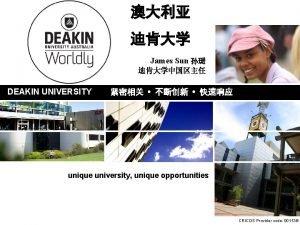 James Sun DEAKIN UNIVERSITY unique university unique opportunities