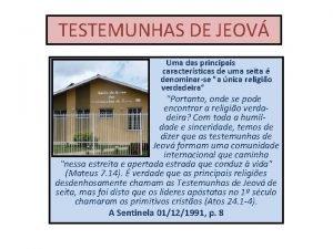 TESTEMUNHAS DE JEOV Uma das principais caractersticas de