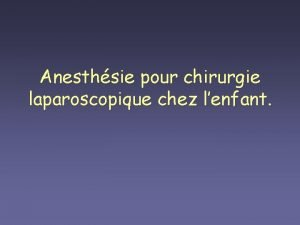 Anesthsie pour chirurgie laparoscopique chez lenfant Laparoscopie indications