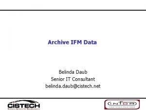 Archive IFM Data Belinda Daub Senior IT Consultant