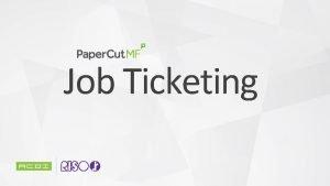 Job Ticketing Paper Cut Job Ticketing Overview Paper