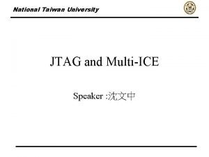 National Taiwan University JTAG and MultiICE Speaker National