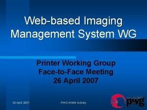 Webbased Imaging Management System WG Printer Working Group