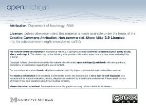 Attribution Department of Neurology 2009 License Unless otherwise
