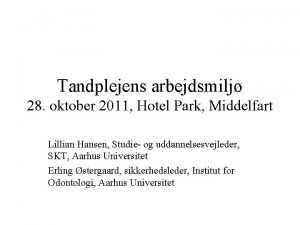 Tandplejens arbejdsmilj 28 oktober 2011 Hotel Park Middelfart