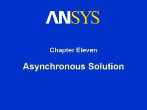 Chapter Eleven Asynchronous Solution Asynchronous Solution Chapter Overview